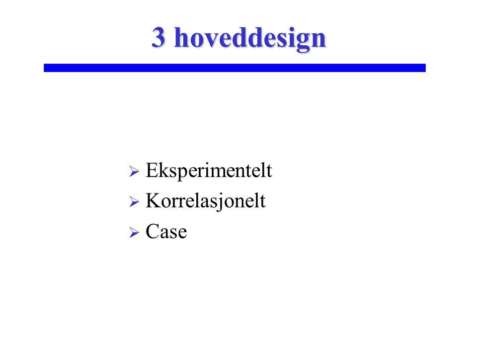  Eksperimentelt  Korrelasjonelt  Case 3 hoveddesign