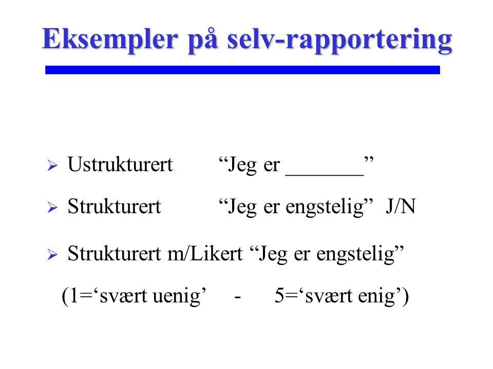 """ Ustrukturert""""Jeg er _______""""  Strukturert""""Jeg er engstelig"""" J/N  Strukturert m/Likert """"Jeg er engstelig"""" (1='svært uenig' - 5='svært enig') Eksemp"""