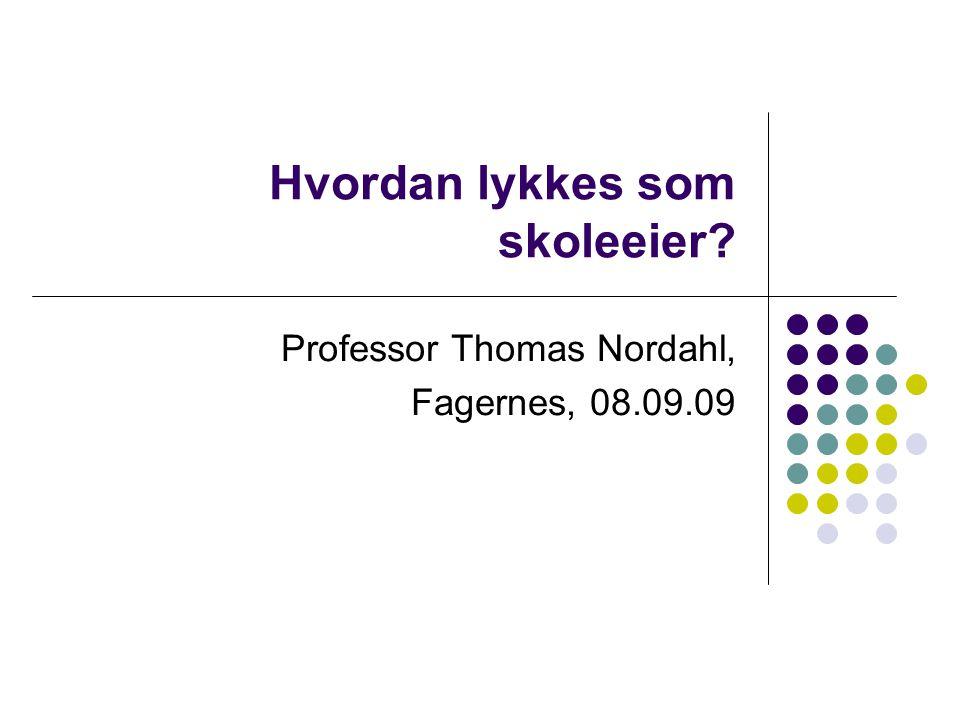 Hvordan lykkes som skoleeier? Professor Thomas Nordahl, Fagernes, 08.09.09