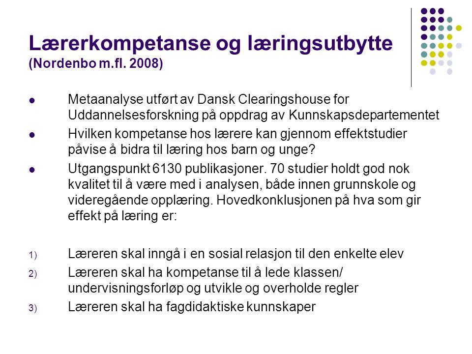 Lærerkompetanse og læringsutbytte (Nordenbo m.fl. 2008) Metaanalyse utført av Dansk Clearingshouse for Uddannelsesforskning på oppdrag av Kunnskapsdep
