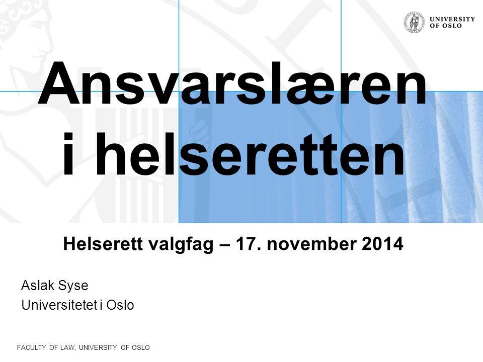 FACULTY OF LAW, UNIVERSITY OF OSLO Ansvarslæren i helseretten Helserett valgfag – 17. november 2014 Aslak Syse Universitetet i Oslo