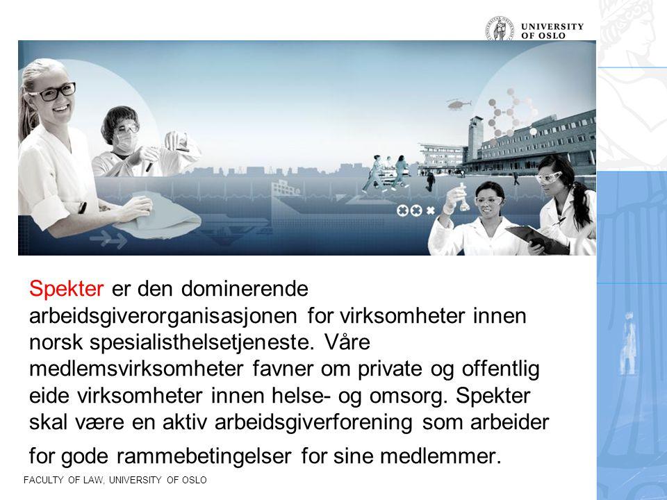 FACULTY OF LAW, UNIVERSITY OF OSLO Spekter er den dominerende arbeidsgiverorganisasjonen for virksomheter innen norsk spesialisthelsetjeneste. Våre me