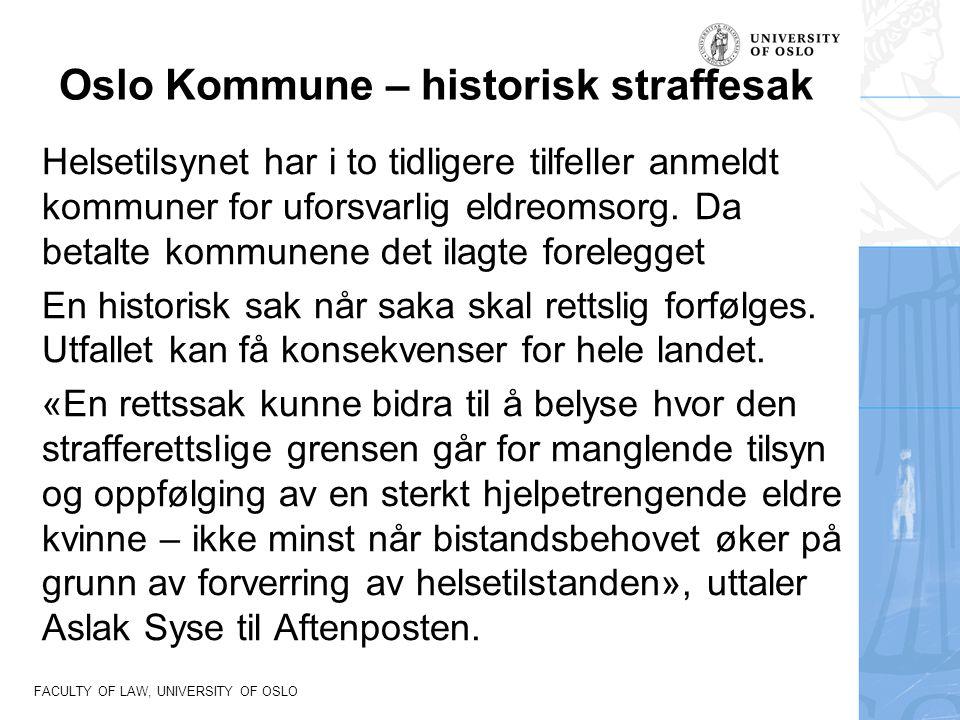 FACULTY OF LAW, UNIVERSITY OF OSLO Oslo Kommune – historisk straffesak Helsetilsynet har i to tidligere tilfeller anmeldt kommuner for uforsvarlig eld