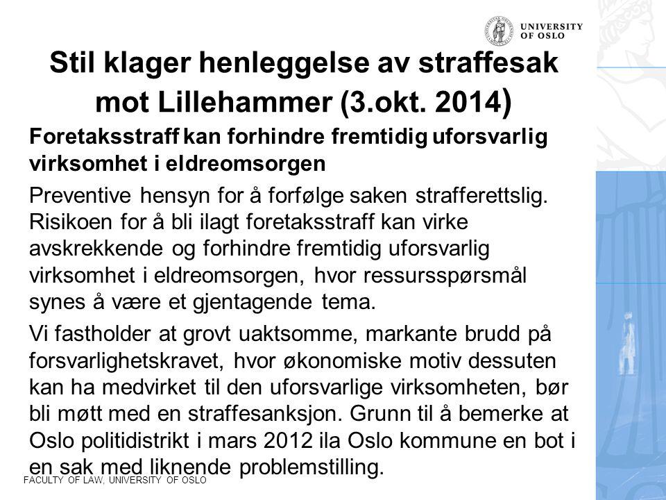 FACULTY OF LAW, UNIVERSITY OF OSLO Stil klager henleggelse av straffesak mot Lillehammer (3.okt. 2014 ) Foretaksstraff kan forhindre fremtidig uforsva