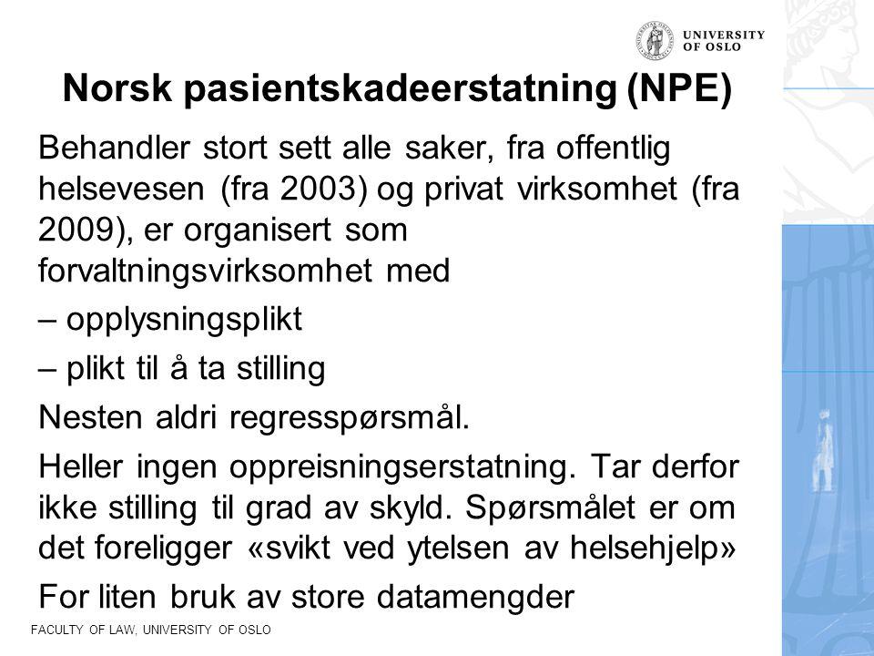 FACULTY OF LAW, UNIVERSITY OF OSLO Norsk pasientskadeerstatning (NPE) Behandler stort sett alle saker, fra offentlig helsevesen (fra 2003) og privat v