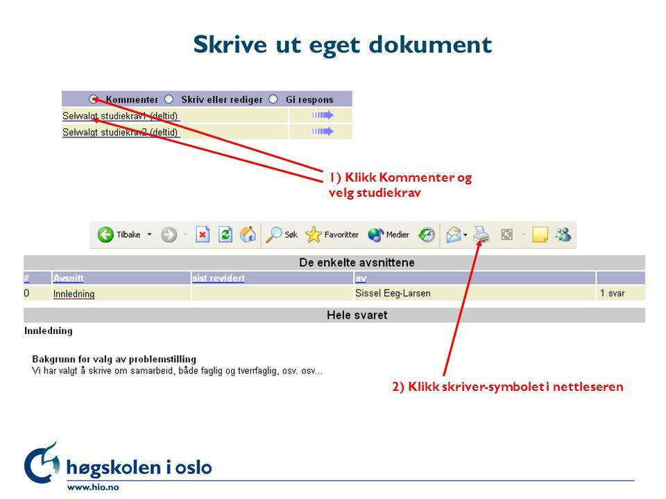 Skrive ut eget dokument 1) Klikk Kommenter og velg studiekrav 2) Klikk skriver-symbolet i nettleseren