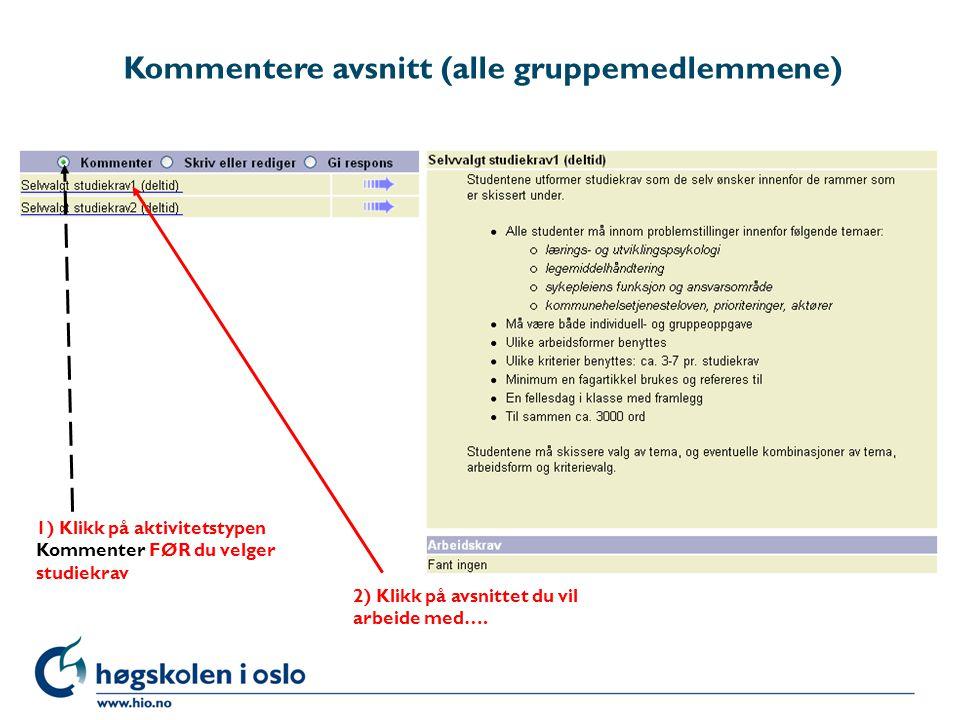 1) Klikk på aktivitetstypen Kommenter FØR du velger studiekrav Kommentere avsnitt (alle gruppemedlemmene) 2) Klikk på avsnittet du vil arbeide med….
