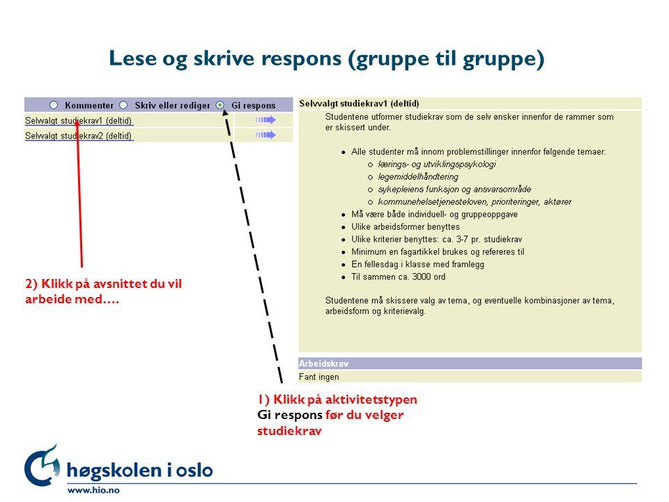 Lese og skrive respons (gruppe til gruppe) 2) Klikk på avsnittet du vil arbeide med…. 1) Klikk på aktivitetstypen Gi respons før du velger studiekrav