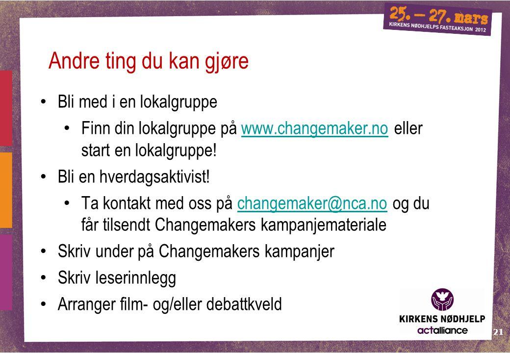 21 Andre ting du kan gjøre Bli med i en lokalgruppe Finn din lokalgruppe på www.changemaker.no eller start en lokalgruppe!www.changemaker.no Bli en hv