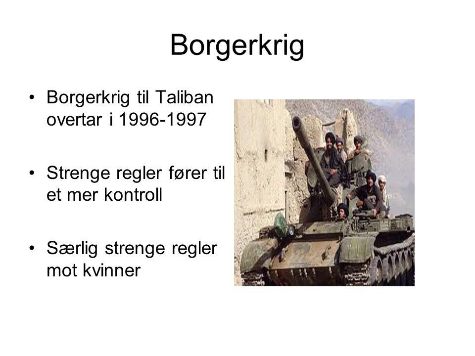 Borgerkrig Borgerkrig til Taliban overtar i 1996-1997 Strenge regler fører til et mer kontroll Særlig strenge regler mot kvinner