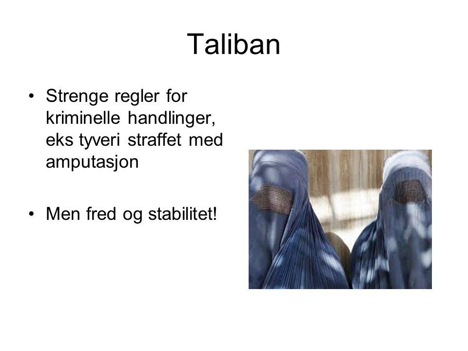 Taliban Strenge regler for kriminelle handlinger, eks tyveri straffet med amputasjon Men fred og stabilitet!