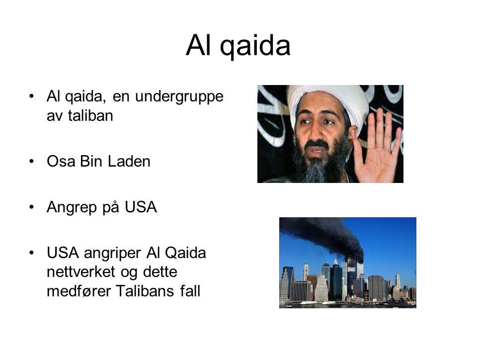 Al qaida Al qaida, en undergruppe av taliban Osa Bin Laden Angrep på USA USA angriper Al Qaida nettverket og dette medfører Talibans fall