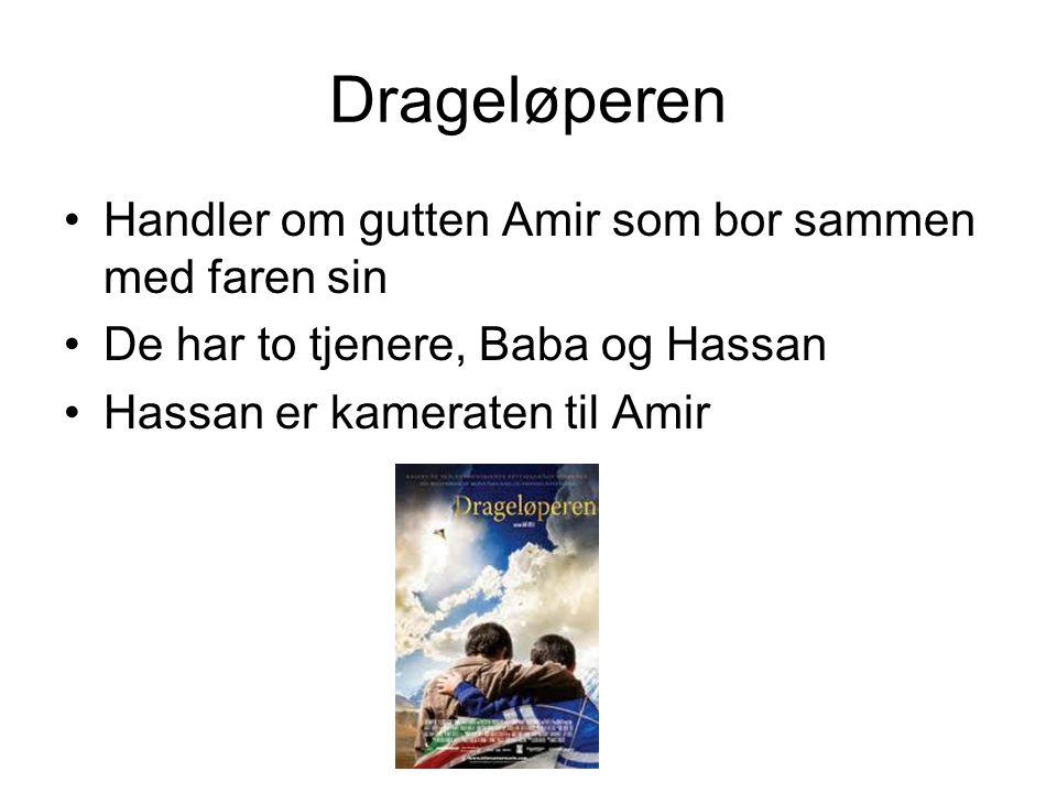 Drageløperen Handler om gutten Amir som bor sammen med faren sin De har to tjenere, Baba og Hassan Hassan er kameraten til Amir