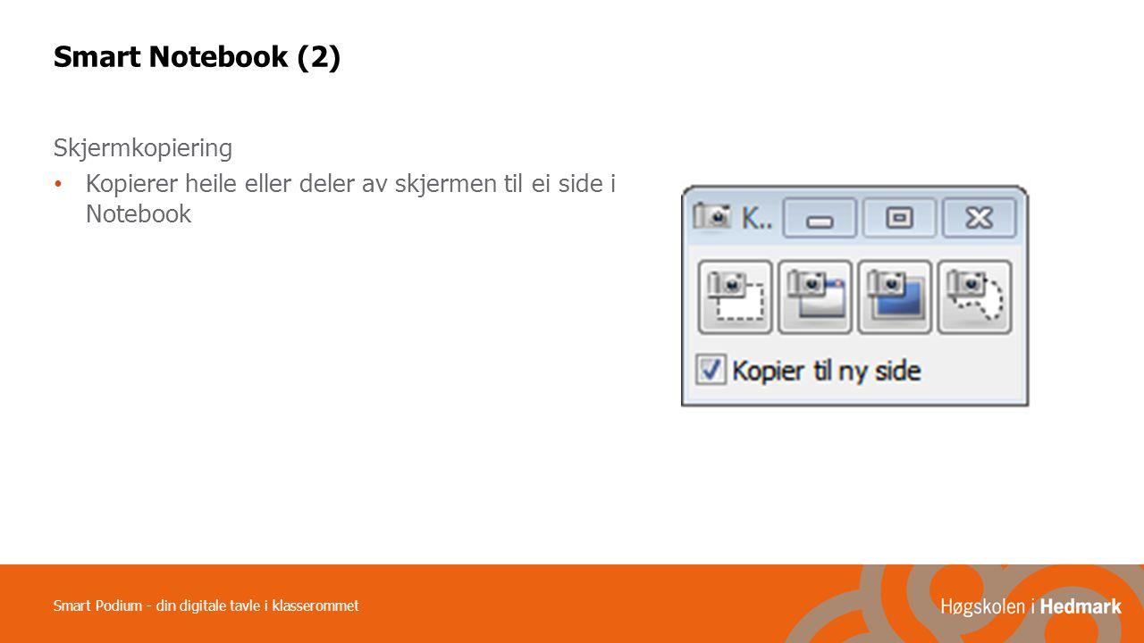 Smart Podium - din digitale tavle i klasserommet Smart Notebook (2) Skjermkopiering Kopierer heile eller deler av skjermen til ei side i Notebook