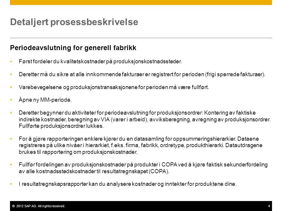 ©2012 SAP AG. All rights reserved.4 Detaljert prosessbeskrivelse Periodeavslutning for generell fabrikk Først fordeler du kvalitetskostnader på produk