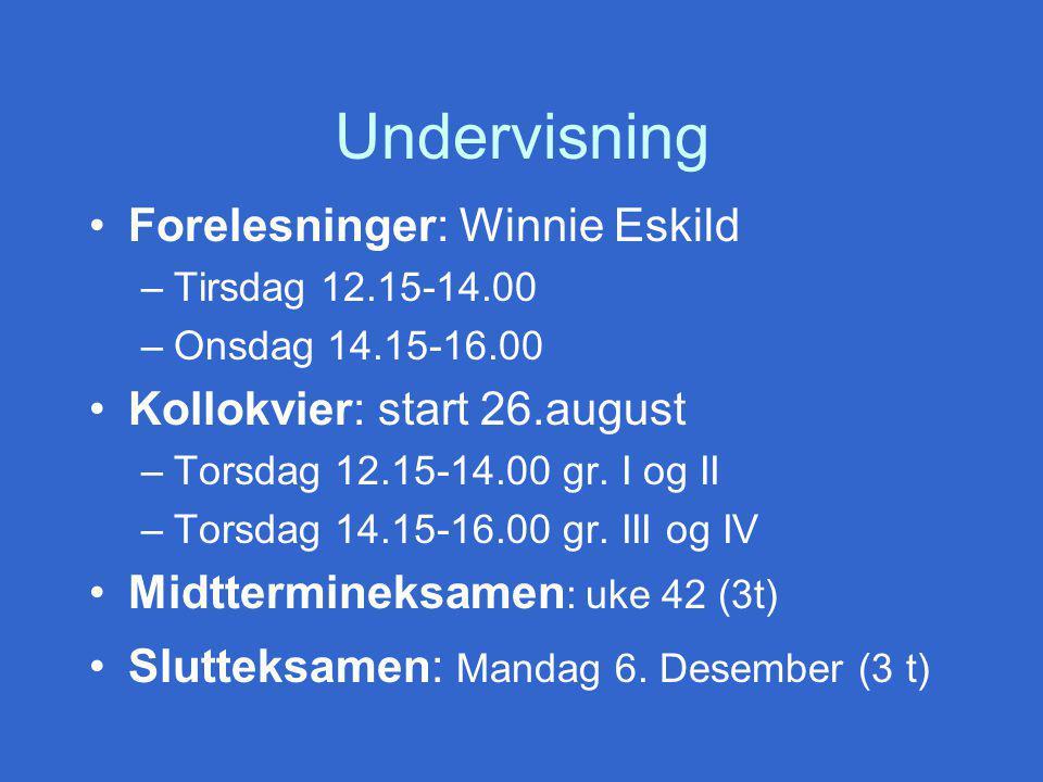 Undervisning Forelesninger: Winnie Eskild –Tirsdag 12.15-14.00 –Onsdag 14.15-16.00 Kollokvier: start 26.august –Torsdag 12.15-14.00 gr.
