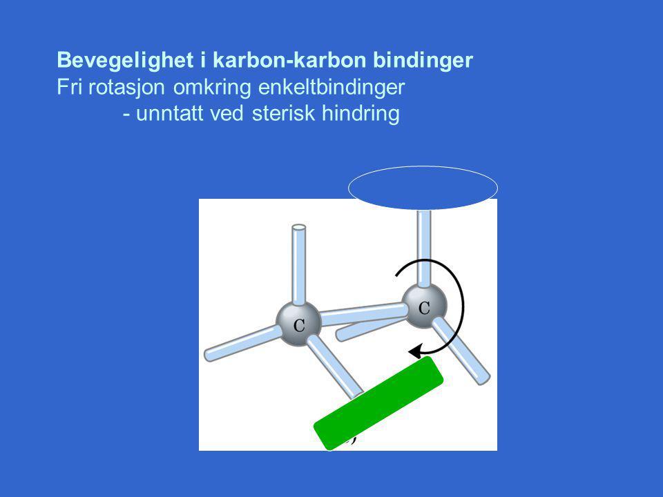 Bevegelighet i karbon-karbon bindinger Fri rotasjon omkring enkeltbindinger - unntatt ved sterisk hindring