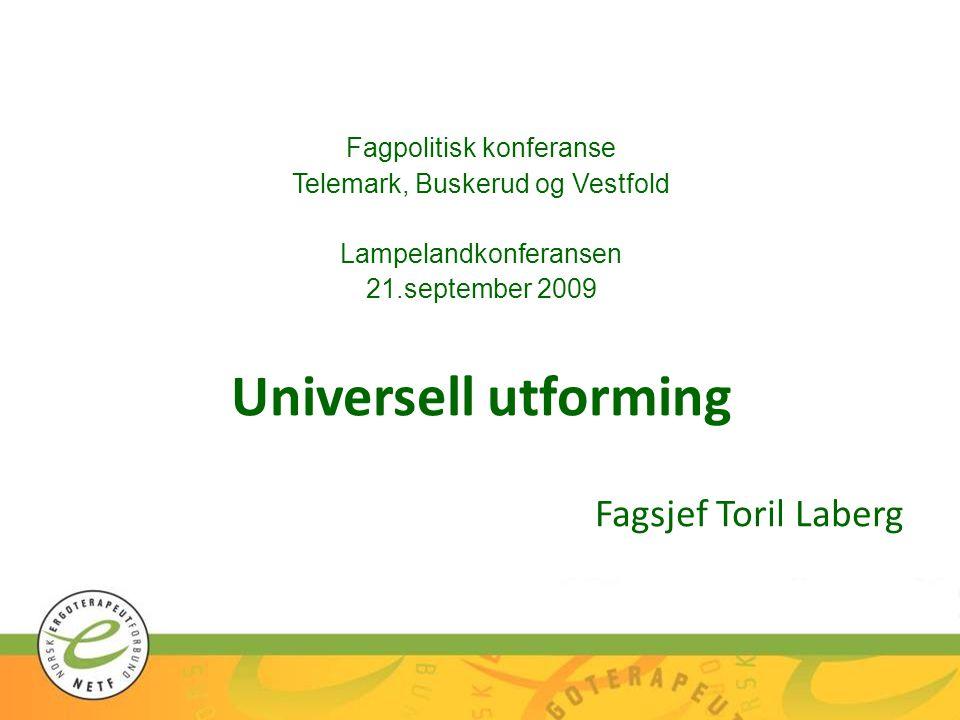 Fagpolitisk konferanse Telemark, Buskerud og Vestfold Lampelandkonferansen 21.september 2009 Universell utforming Fagsjef Toril Laberg