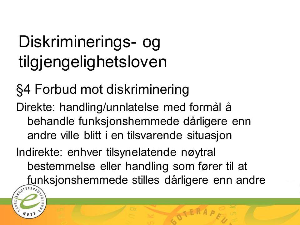 Diskriminerings- og tilgjengelighetsloven §4 Forbud mot diskriminering Direkte: handling/unnlatelse med formål å behandle funksjonshemmede dårligere e