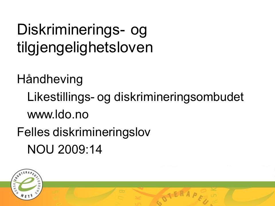 Diskriminerings- og tilgjengelighetsloven Håndheving Likestillings- og diskrimineringsombudet www.ldo.no Felles diskrimineringslov NOU 2009:14