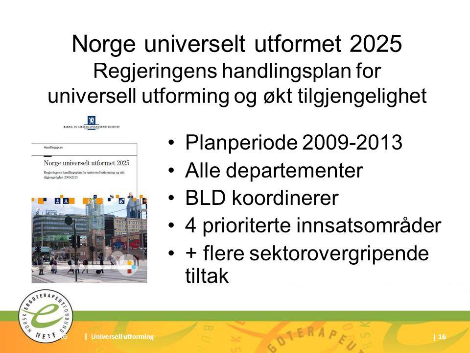 17.03.2005| Universell utforming | 16 Norge universelt utformet 2025 Regjeringens handlingsplan for universell utforming og økt tilgjengelighet Planpe