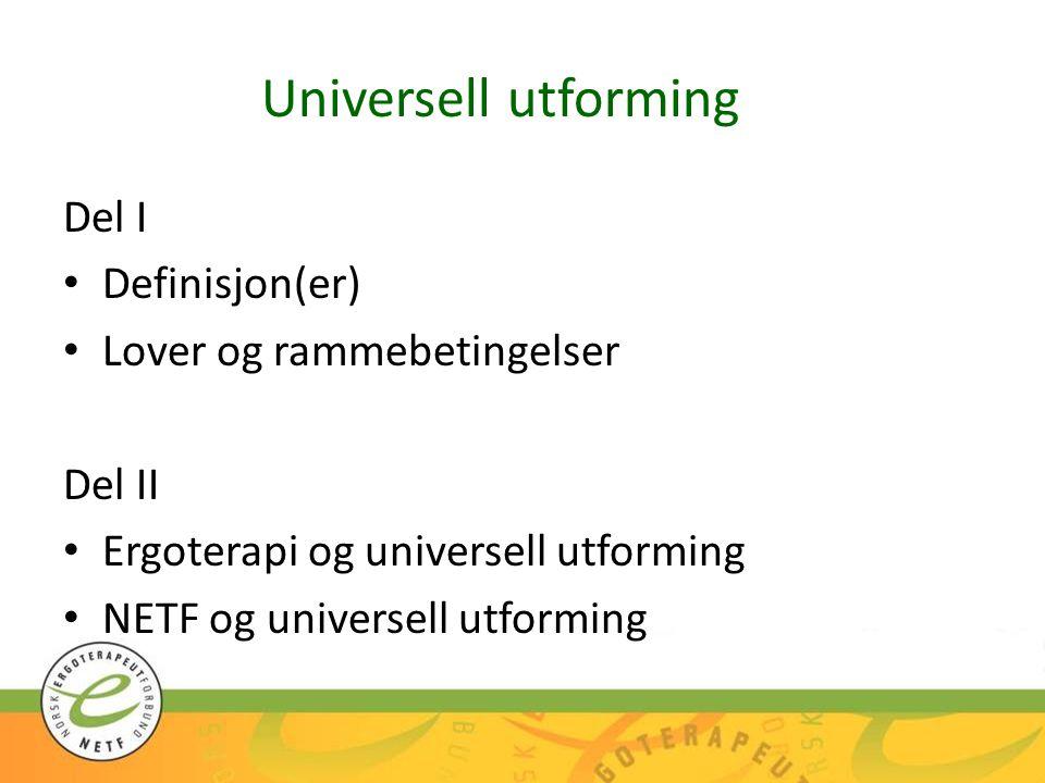 Universell utforming Del I Definisjon(er) Lover og rammebetingelser Del II Ergoterapi og universell utforming NETF og universell utforming