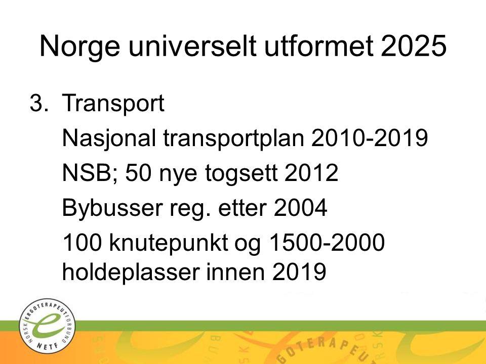 Norge universelt utformet 2025 3.Transport Nasjonal transportplan 2010-2019 NSB; 50 nye togsett 2012 Bybusser reg. etter 2004 100 knutepunkt og 1500-2