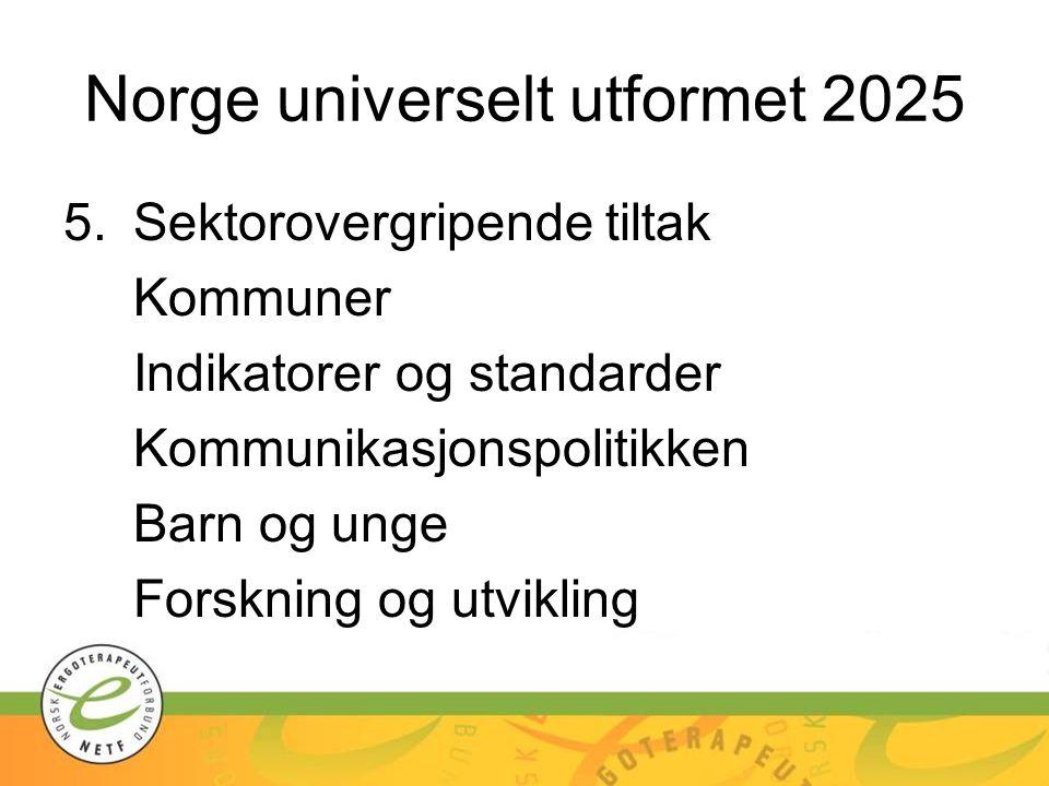 Norge universelt utformet 2025 5.Sektorovergripende tiltak Kommuner Indikatorer og standarder Kommunikasjonspolitikken Barn og unge Forskning og utvik