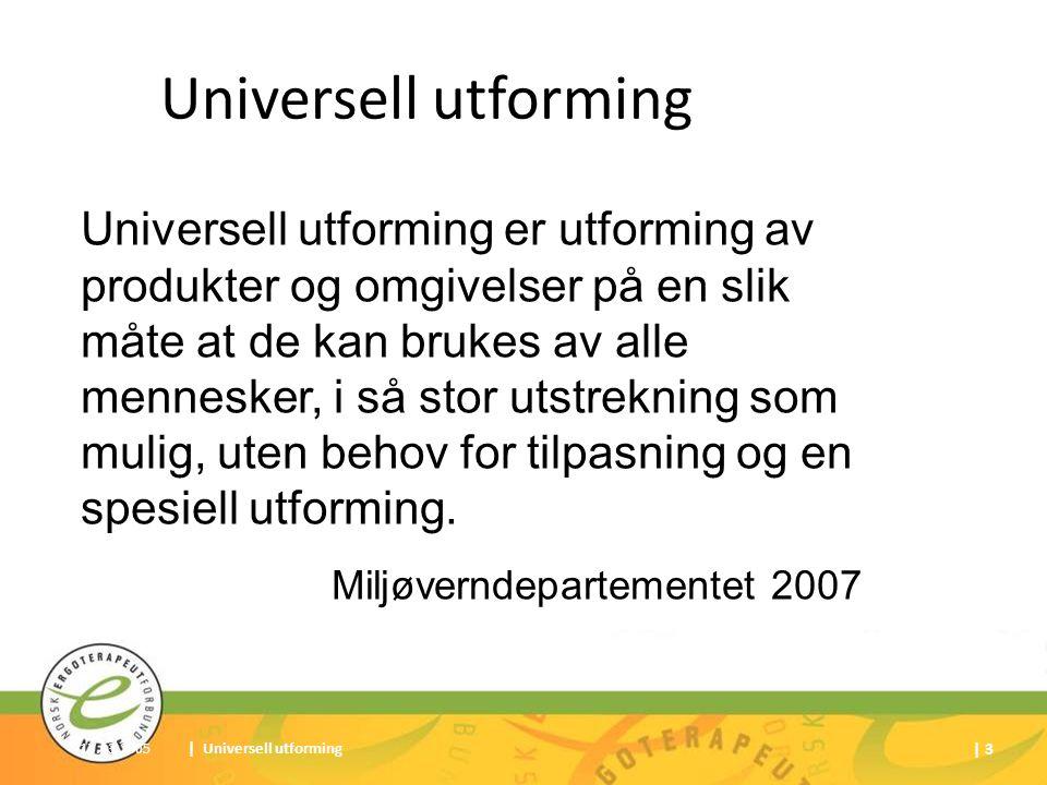 17.03.2005| Universell utforming | 3 Universell utforming Universell utforming er utforming av produkter og omgivelser på en slik måte at de kan bruke