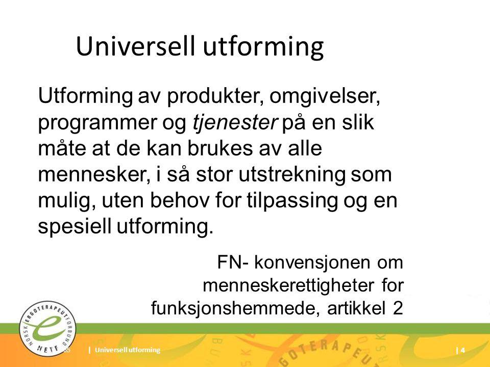 17.03.2005| Universell utforming | 4 Universell utforming Utforming av produkter, omgivelser, programmer og tjenester på en slik måte at de kan brukes