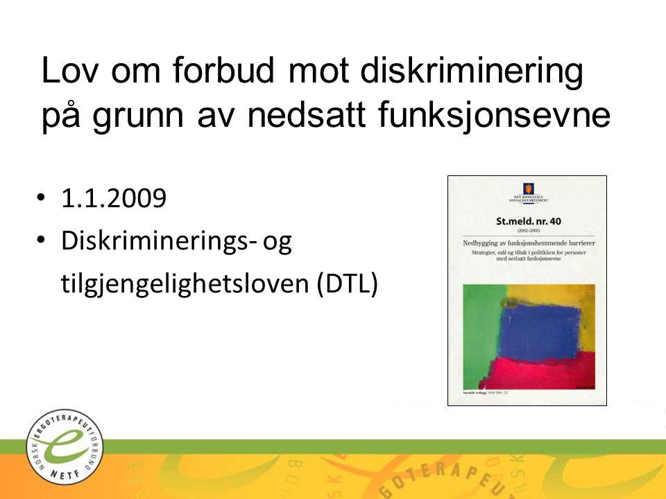 Lov om forbud mot diskriminering på grunn av nedsatt funksjonsevne 1.1.2009 Diskriminerings- og tilgjengelighetsloven (DTL)