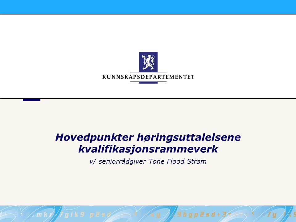 Hovedpunkter høringsuttalelsene kvalifikasjonsrammeverk v/ seniorrådgiver Tone Flood Strøm