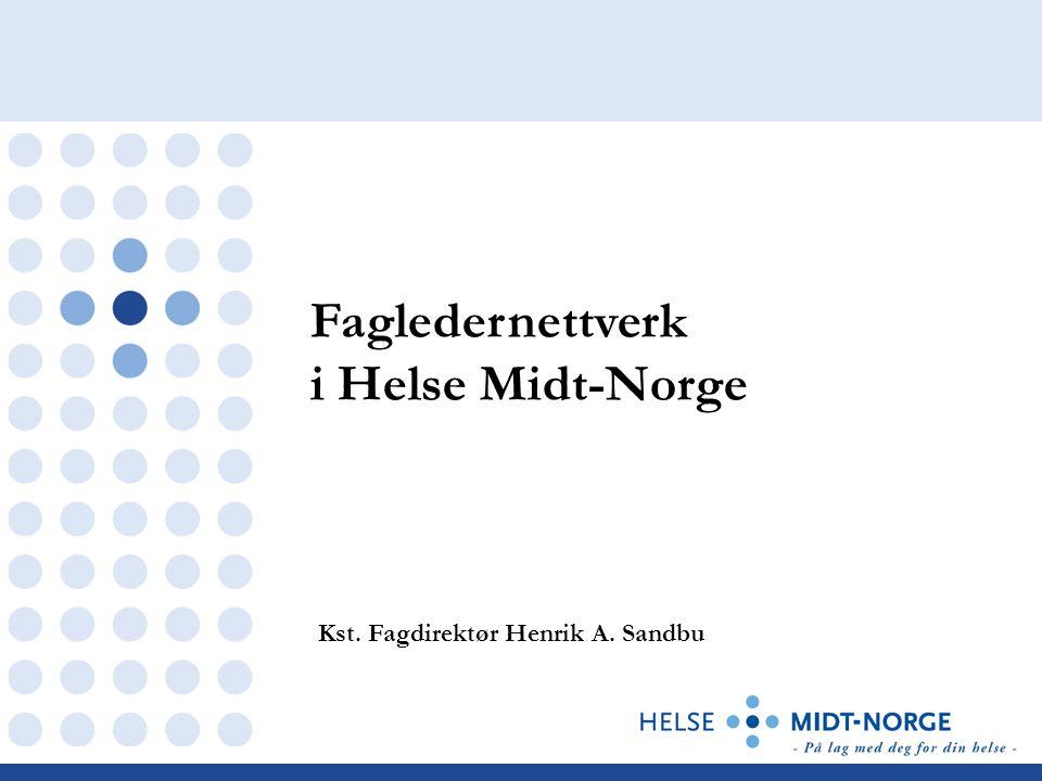Kst. Fagdirektør Henrik A. Sandbu Fagledernettverk i Helse Midt-Norge