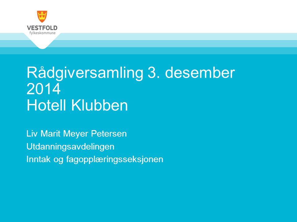 Rådgiversamling 3. desember 2014 Hotell Klubben Liv Marit Meyer Petersen Utdanningsavdelingen Inntak og fagopplæringsseksjonen