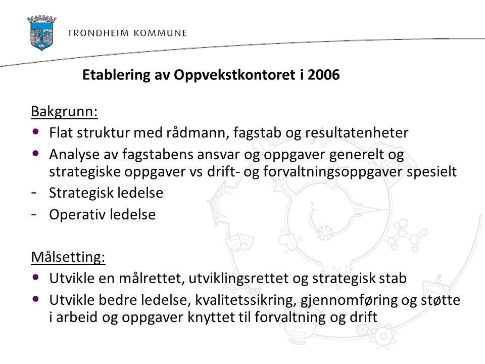 Etablering av Oppvekstkontoret i 2006 Bakgrunn: Flat struktur med rådmann, fagstab og resultatenheter Analyse av fagstabens ansvar og oppgaver generel
