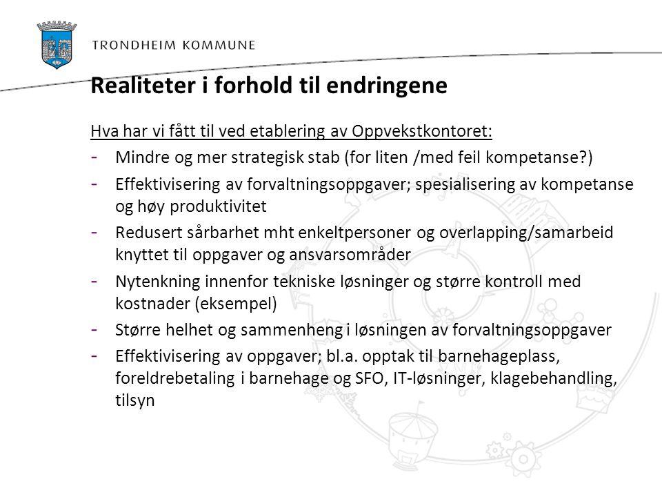 Realiteter i forhold til endringene Hva har vi fått til ved etablering av Oppvekstkontoret: - Mindre og mer strategisk stab (for liten /med feil kompe