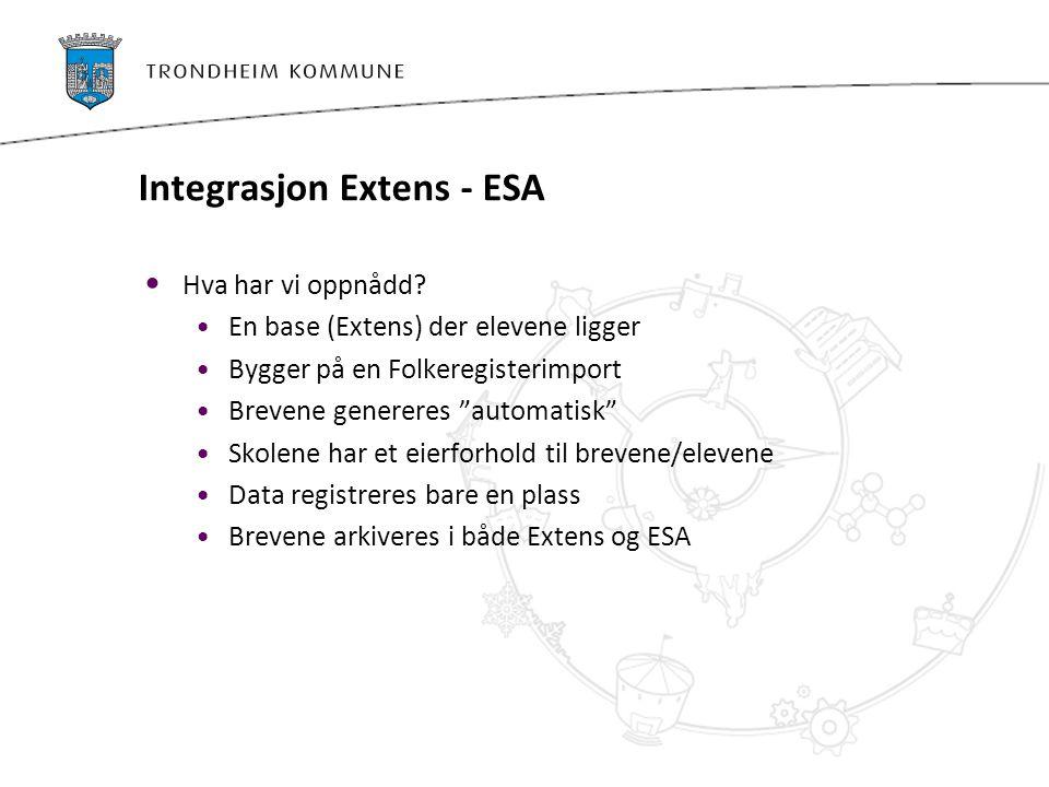 """Integrasjon Extens - ESA Hva har vi oppnådd? En base (Extens) der elevene ligger Bygger på en Folkeregisterimport Brevene genereres """"automatisk"""" Skole"""