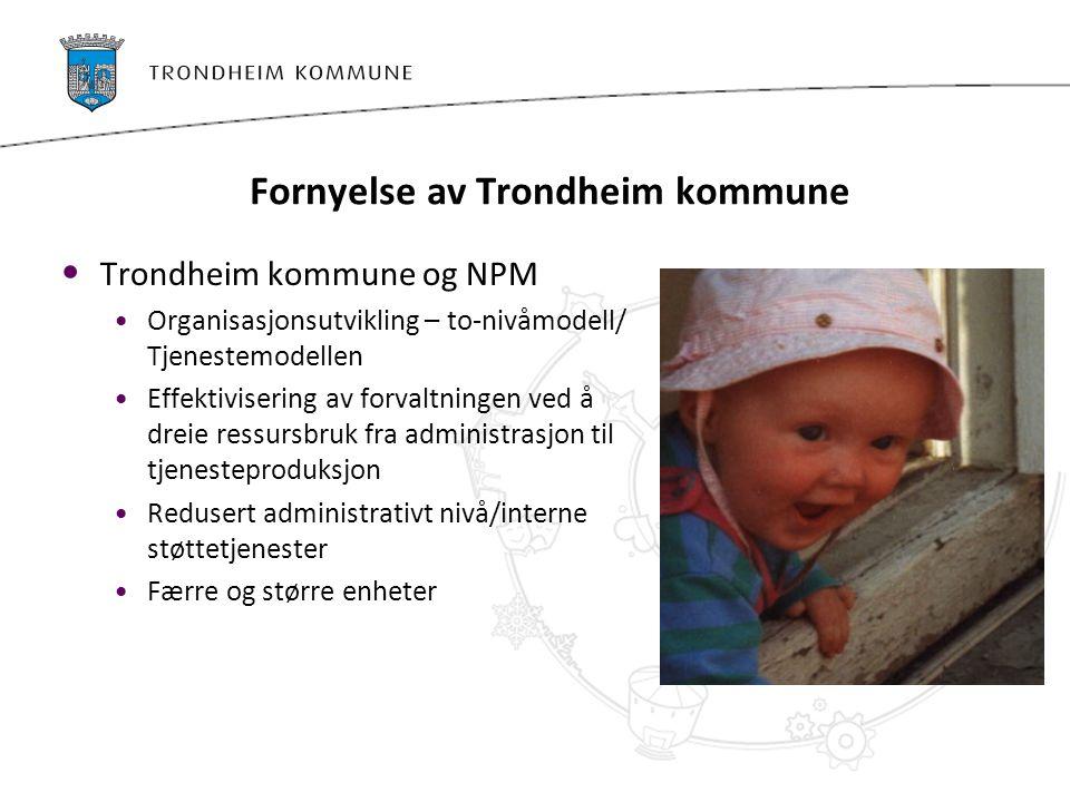 Fornyelse av Trondheim kommune Trondheim kommune og NPM Organisasjonsutvikling – to-nivåmodell/ Tjenestemodellen Effektivisering av forvaltningen ved