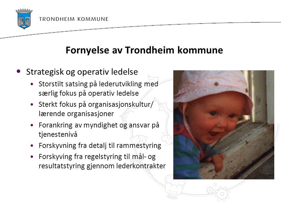 Fornyelse av Trondheim kommune Strategisk og operativ ledelse Storstilt satsing på lederutvikling med særlig fokus på operativ ledelse Sterkt fokus på
