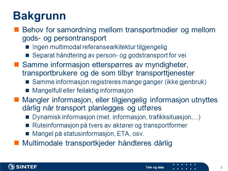 Tele og data 5 Bakgrunn Behov for samordning mellom transportmodier og mellom gods- og persontransport Ingen multimodal referansearkitektur tilgjengel
