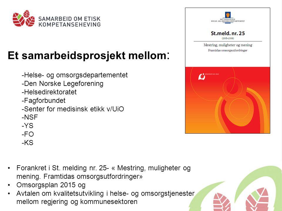 Et samarbeidsprosjekt mellom : -Helse- og omsorgsdepartementet -Den Norske Legeforening -Helsedirektoratet -Fagforbundet -Senter for medisinsk etikk v