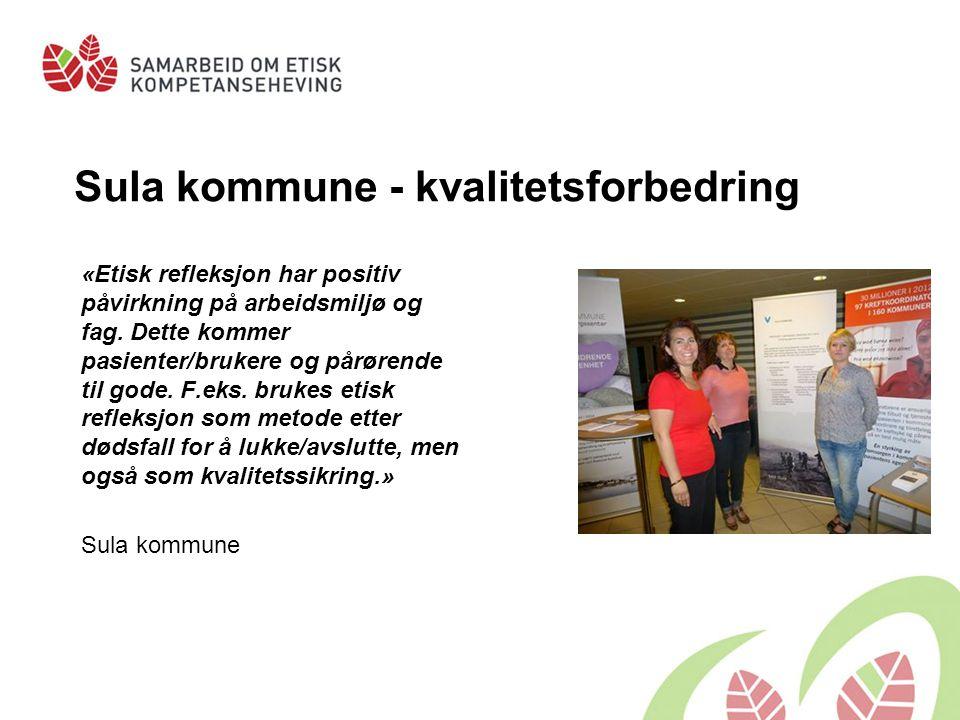 Sula kommune - kvalitetsforbedring «Etisk refleksjon har positiv påvirkning på arbeidsmiljø og fag. Dette kommer pasienter/brukere og pårørende til go