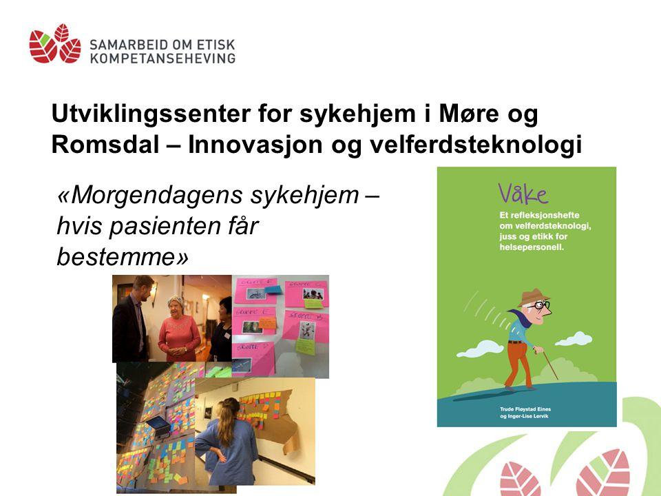 Utviklingssenter for sykehjem i Møre og Romsdal – Innovasjon og velferdsteknologi «Morgendagens sykehjem – hvis pasienten får bestemme»