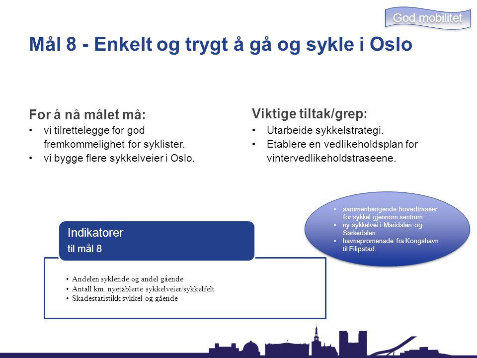 Mål 8 - Enkelt og trygt å gå og sykle i Oslo For å nå målet må: vi tilrettelegge for god fremkommelighet for syklister. vi bygge flere sykkelveier i O