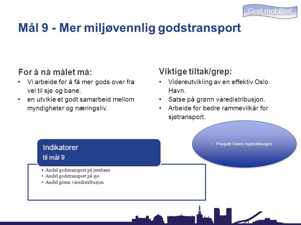 Mål 9 - Mer miljøvennlig godstransport For å nå målet må: Vi arbeide for å få mer gods over fra vei til sjø og bane. en utvikle et godt samarbeid mell