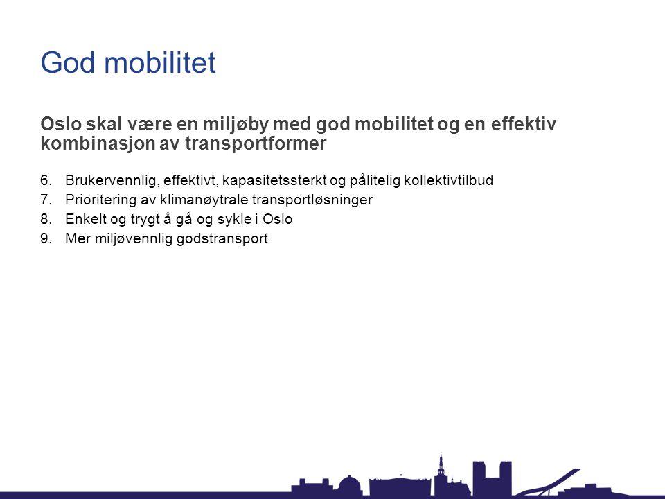 God mobilitet Oslo skal være en miljøby med god mobilitet og en effektiv kombinasjon av transportformer 6.Brukervennlig, effektivt, kapasitetssterkt o
