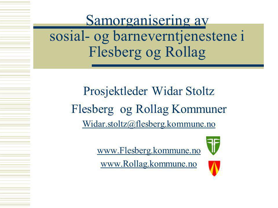 Samorganisering av sosial- og barneverntjenestene i Flesberg og Rollag Prosjektleder Widar Stoltz Flesberg og Rollag Kommuner Widar.stoltz@flesberg.kommune.no www.Flesberg.kommune.no www.Rollag.kommune.no
