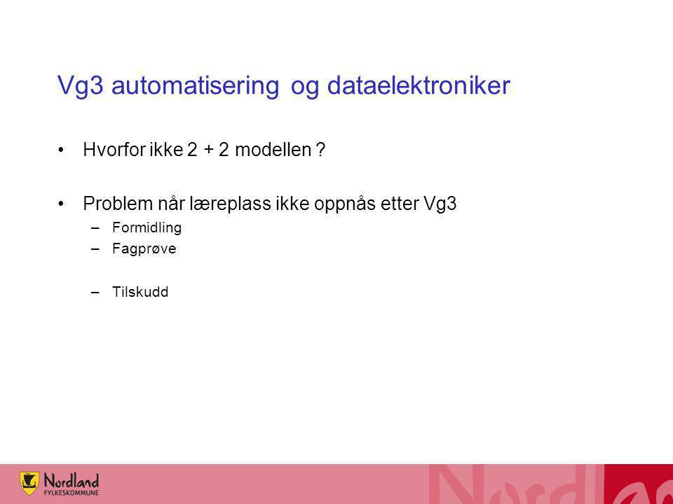 Vg3 automatisering og dataelektroniker Hvorfor ikke 2 + 2 modellen ? Problem når læreplass ikke oppnås etter Vg3 –Formidling –Fagprøve –Tilskudd