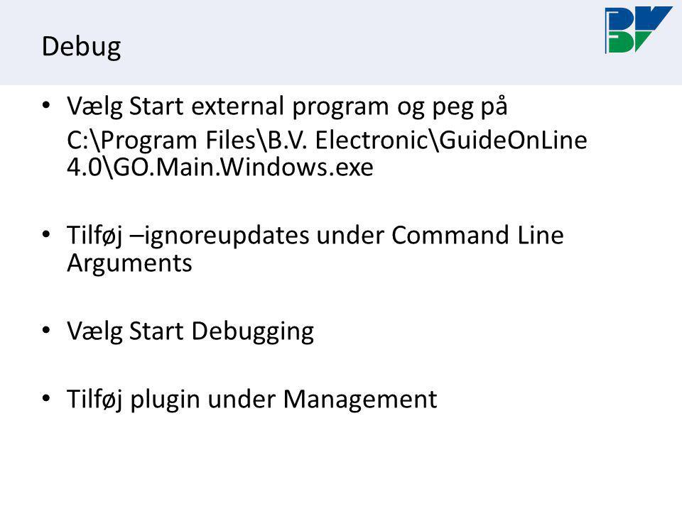 Debug Vælg Start external program og peg på C:\Program Files\B.V.