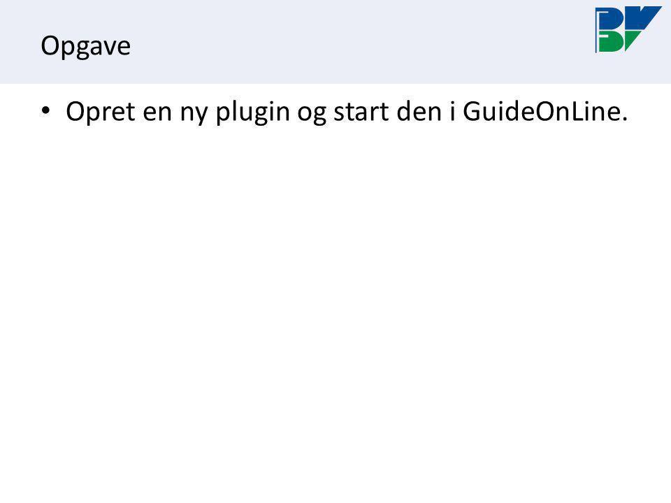 Opgave Opret en ny plugin og start den i GuideOnLine.